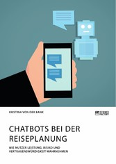 Chatbots bei der Reiseplanung. Wie Nutzer Leistung, Risiko und Vertrauenswürdigkeit wahrnehmen