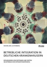 Betriebliche Integration in deutschen Krankenhäusern. Erfahrungen von Ärztinnen und Ärzten im betrieblichen Integrationsprozess