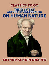 The Essays of Arthur Schopenhauer; On Human Nature Illustrierte Fassung
