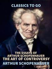 The Essays of Arthur Schopenhauer; the Art of Controversy Illustrierte Fassung