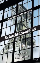 Schachthauerkind Eine Revier-Retrospektive