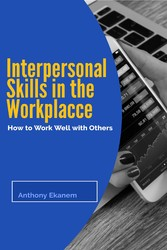 Interpersonal Skills in the Workplace How to Work Well with Others