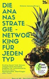 Die Ananas-Strategie - Networking für jeden Typ Richtig Small Talk führen, zielgerichtet Kontakte knüpfen für Introvertierte, Extrovertierte, Hochsensible, Überflieger oder Faule