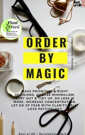 Order by Magic & tidy up, do less is more, increase concentration, let go of fear with clarity self-love psychology