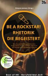 Be a Rockstar! Rhetorik die begeistert & Charisma frei sprechen