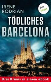 Tödliches Barcelona - Drei Krimis in einem eBook 'Schöner sterben in Barcelona', 'Das dunkle Netz von Barcelona' und 'Lautlos morden in Barcelona'