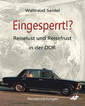 Eingesperrt!? Reiselust und Reisefrust in der DDR, Reiseerzählungen