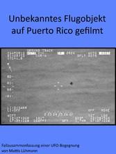 Unbekanntes Flugobjekt auf Puerto Rico gefilmt Fallzusammenfassung einer UFO-Begegnung