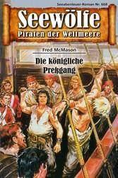 Seewölfe - Piraten der Weltmeere 668 Die königliche Preßgang