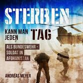Sterben kann man jeden Tag - Als Bundeswehrsoldat in Afghanistan