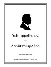 Schnippelkunst im Schützengraben Berthold Reichels Erlebnisse im Ersten Weltkrieg