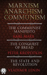Marxism. Anarchism. Communism The Communist Manifesto, The Conquest of Bread, State and Revolution