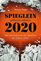 SPIEGLEIN politisches Jahrbuch 2020 Wer hat Angst vor der Wahrheit des Jahres 2019?
