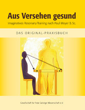Aus Versehen gesund Imaginatives Resonanz-Training nach Paul Meyer B. Sc. / das Original-Praxishandbuch