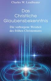 Das christliche Glaubensbekenntnis - Die verborgene Weisheit der frühen Christenheit