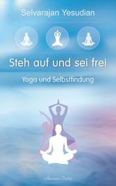 Steh auf und sei frei - Yoga und Selbstfindung
