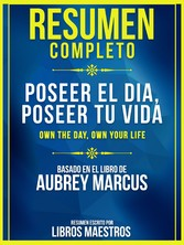 Resumen Completo: Poseer El Día, Poseer Tu Vida (Own The Day , Own Your Life) Basado En El Libro De Aubrey Marcus