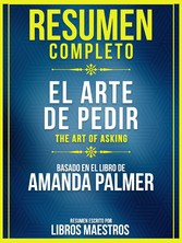 Resumen Completo: El Arte De Pedir (The Art Of Asking) - Basado En El Libro De Amanda Palmer