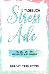 Tagebuch Stress ade 180 Seiten für mehr Gelassenheit