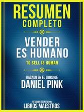 Resumen Completo: Vender Es Humano (To Sell Is Human) - Basado En El Libro De Daniel Pink