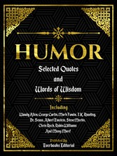 Humor: Selected Quotes And Words Of Wisdom INCLUDING: Woody Allen, George Carlin, Mark Twain, J.K. Rowling, Dr. Seuss, Albert Einstein, Steve Martin, Chris Rock, Robin Williams And Many More!