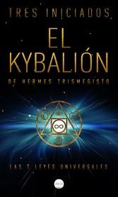El Kybalión de Hermes Trismegisto Las 7 Leyes Universales
