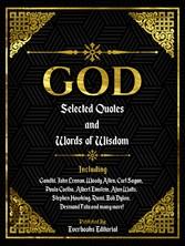 God: Selected Quotes And Words Of Wisdom INCLUDING: Gandhi, John Lennon, Woody Allen, Carl Sagan, Paulo Coelho, Albert Einstein, Alan Watts, Stephen Hawking, Rumi, Bob Dylan, Desmond Tutu And Many More!