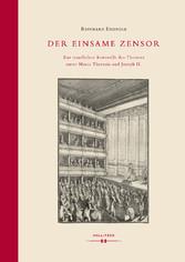 Der einsame Zensor Zur staatlichen Kontrolle des Theaters unter Maria Theresia und Joseph II.