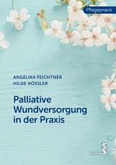 Palliative Wundversorgung in der Praxis