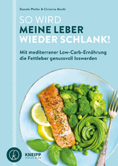 So wird meine Leber wieder schlank Mit mediterraner Low-Carb-Ernährung die Fettleber genussvoll loswerden