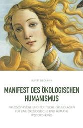 Manifest des ökologischen Humanismus Philosophische und politische Grundlagen für eine ökologische und humane Weltordnung
