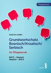 Grundwortschatz Bosnisch/Kroatisch/Serbisch für Pflegeberufe BKS-Deutsch/Deutsch-BKS