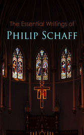 The Essential Writings of Philip Schaff The Essential Writings of Philip Schaff