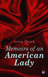 Memoirs of an American Lady With Sketches of American Manners and Scenery Prior to the Revolution