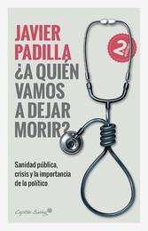 ¿A quien vamos a dejar morir? Sanidad pública, crisis y la importancia de lo político