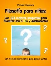 Filosofía para niños: Las 123 mejores preguntas para filosofar con niños y adolescentes Con muchas ilustraciones para pensar juntos