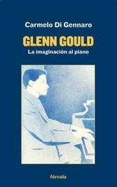 Glenn Gould La imaginación al piano