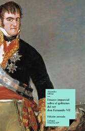 Ensayo imparcial sobre el gobierno del rey don Fernando VII Edición anotada
