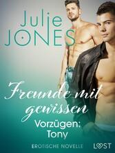 Freunde mit gewissen Vorzügen: Tony - Erotische Novelle