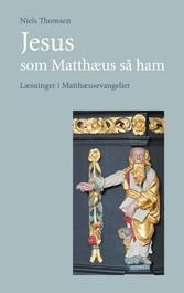 Jesus - som Matthæus så ham Læsninger i Matthæusevangeliet