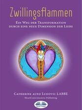 Zwillingsflammen Ein Weg Der Verwandlung Über Eine Neue Dimension Der Liebe