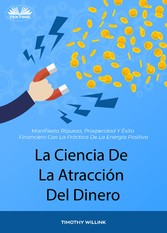 La Ciencia De La Atracción Del Dinero Manifiesta Riqueza, Prosperidad Y Éxito Financiero Con La Práctica De La Energía Positiva