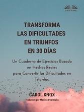Transforma Las Dificultades En Triunfos En 30 Días Un Cuaderno De Ejercicios Basado En Hechos Reales