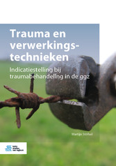 Trauma en verwerkingstechnieken Indicatiestelling bij traumabehandeling in de ggz