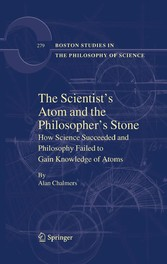 The Scientist's Atom and the Philosopher's Stone How Science Succeeded and Philosophy Failed to Gain Knowledge of Atoms