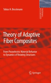 Theory of Adaptive Fiber Composites From Piezoelectric Material Behavior to Dynamics of Rotating Structures
