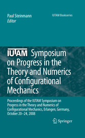 IUTAM Symposium on Progress in the Theory and Numerics of Configurational Mechanics Proceedings of the IUTAM Symposium held in Erlangen, Germany, October 20-24, 2008