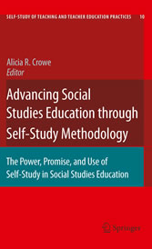 Advancing Social Studies Education through Self-Study Methodology The Power, Promise, and Use of Self-Study in Social Studies Education