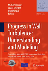 Progress in Wall Turbulence: Understanding and Modeling Proceedings of the WALLTURB International Workshop held in Lille, France, April 21-23, 2009