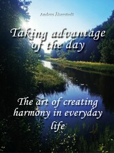 Taking advantage of the day How to live in harmony with yourself despite everyday challenges